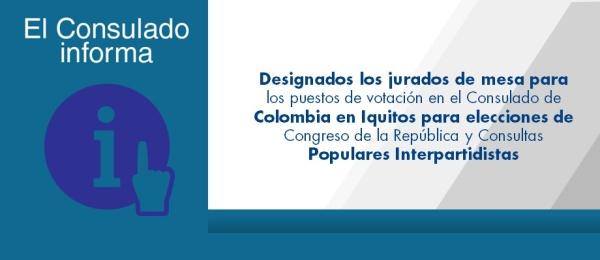 Designados jurados de mesa para los puestos de votación en el Consulado de Colombia en Iquitos para elecciones de Congreso de la República y Consultas Populares Interpartidistas